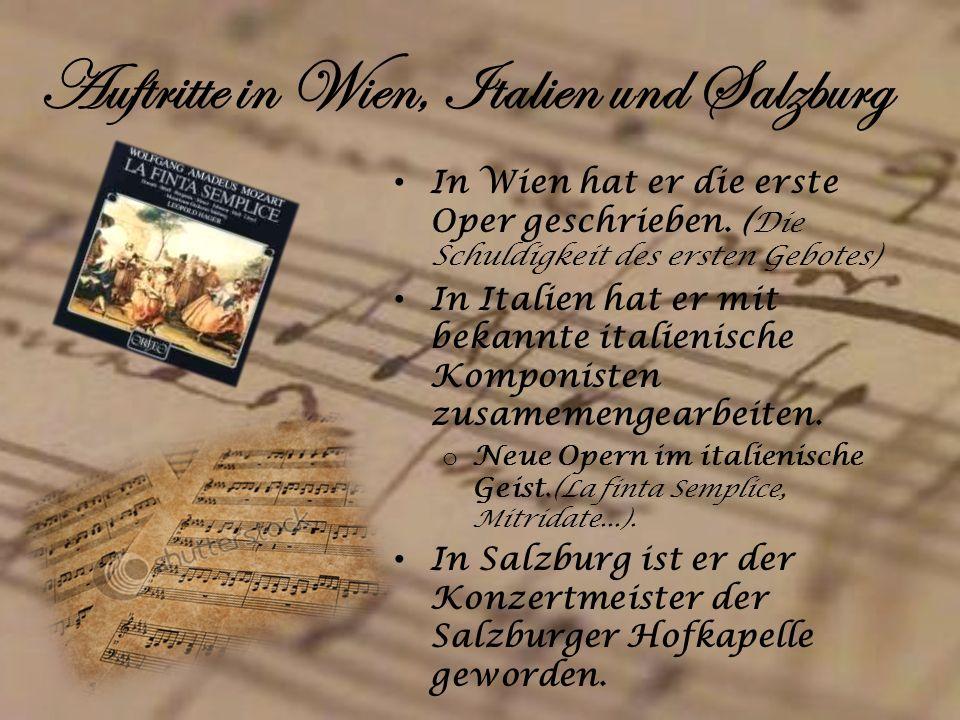 Auftritte in Wien, Italien und Salzburg In Wien hat er die erste Oper geschrieben. ( Die Schuldigkeit des ersten Gebotes) In Italien hat er mit bekann