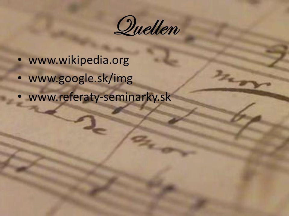 Quellen www.wikipedia.org www.google.sk/img www.referaty-seminarky.sk