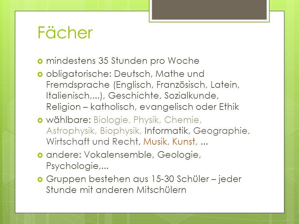 Fächer mindestens 35 Stunden pro Woche obligatorische: Deutsch, Mathe und Fremdsprache (Englisch, Französisch, Latein, Italienisch,...), Geschichte, S