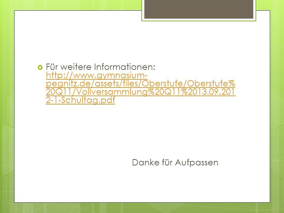 Für weitere Informationen: http://www.gymnasium- pegnitz.de/assets/files/Oberstufe/Oberstufe% 20Q11/Vollversammlung%20Q11%2013.09.201 2-1-Schultag.pdf
