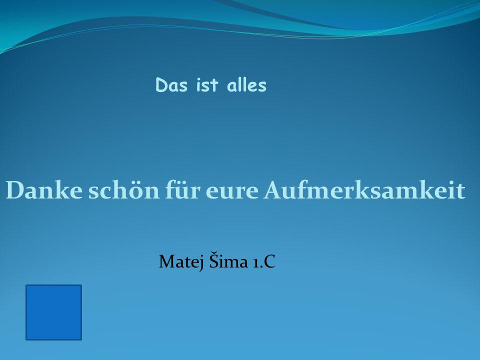 Das ist alles Danke schön für eure Aufmerksamkeit Matej Šima 1.C