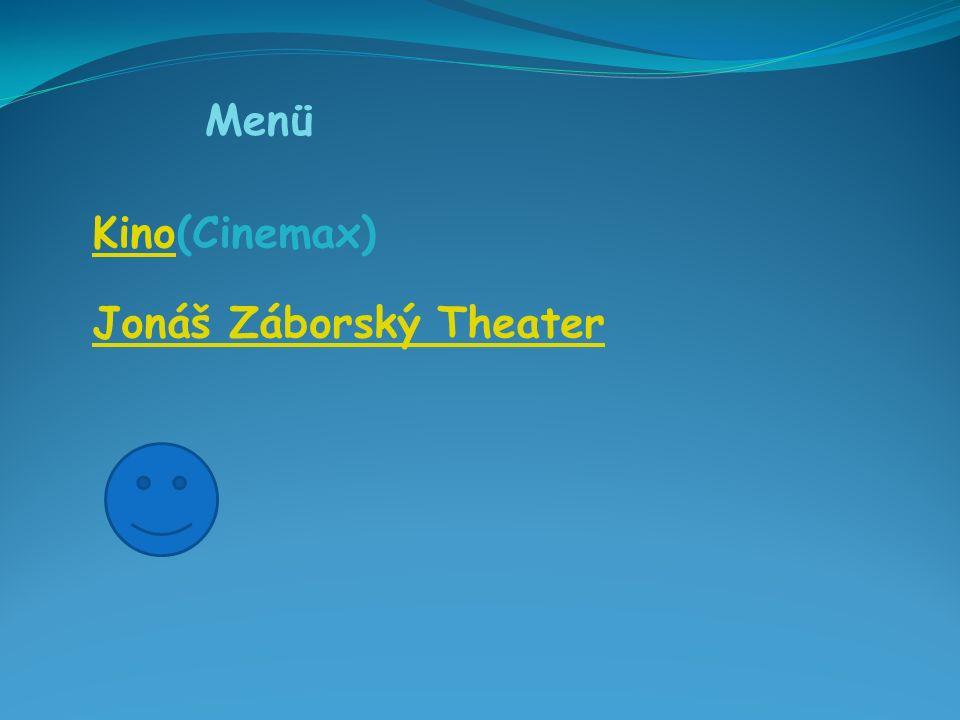 Menü KinoKino(Cinemax) Jonáš Záborský Theater