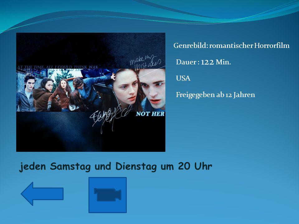 jeden Samstag und Dienstag um 20 Uhr Genrebild: romantischer Horrorfilm Dauer : 122 Min.