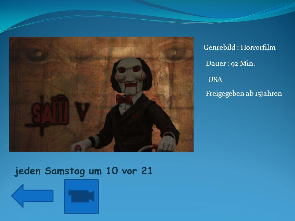 jeden Samstag um 10 vor 21 Genrebild : Horrorfilm Dauer : 92 Min. USA Freigegeben ab 15Jahren