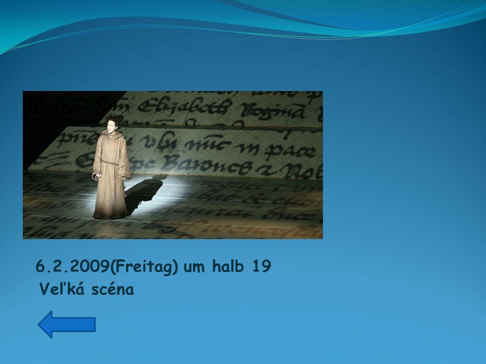 6.2.2009(Freitag) um halb 19 Veľká scéna