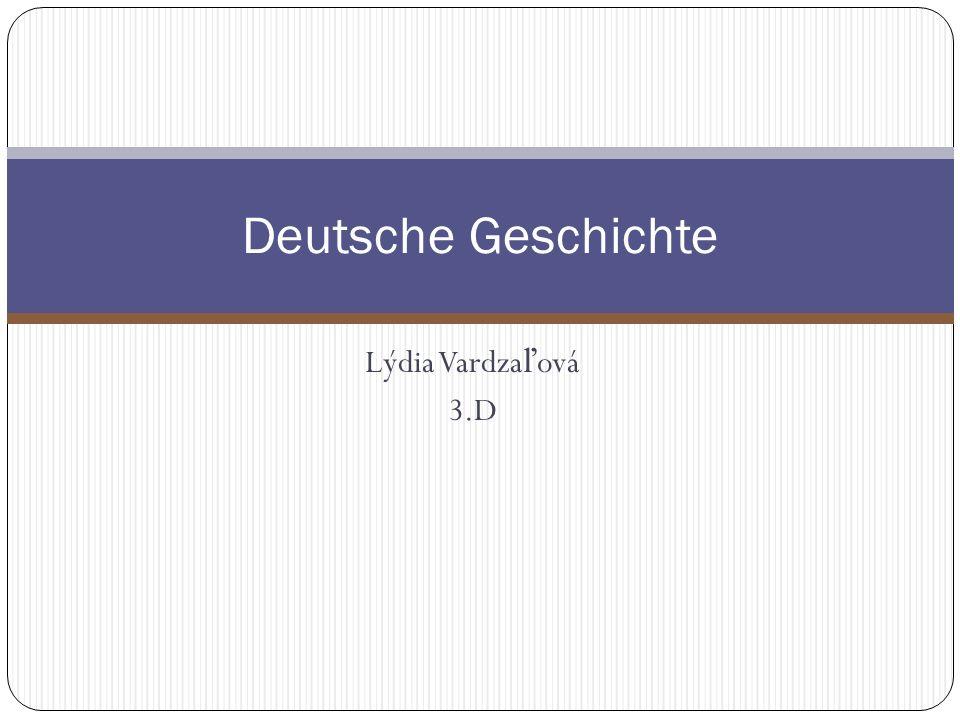 Lýdia Vardza ľ ová 3.D Deutsche Geschichte