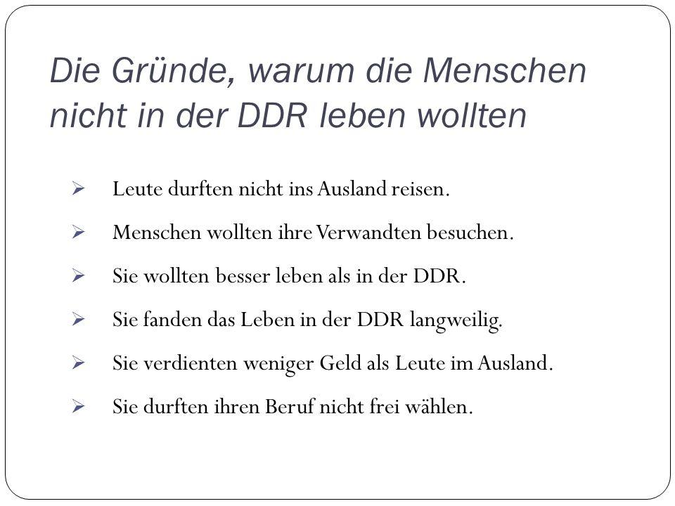 Die Gründe, warum die Menschen nicht in der DDR leben wollten Leute durften nicht ins Ausland reisen.