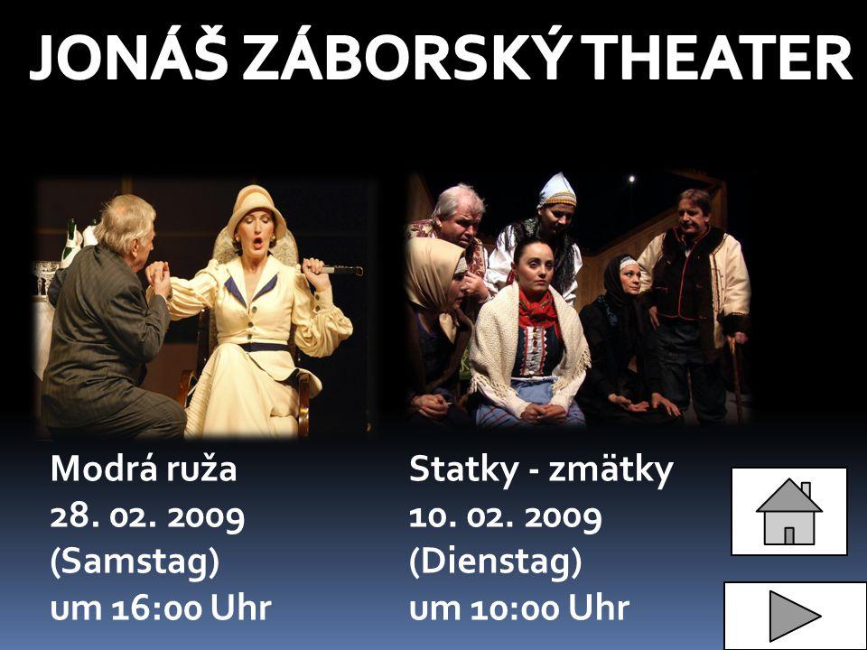 Modrá ruža 28. 02. 2009 (Samstag) um 16:00 Uhr Statky - zmätky 10. 02. 2009 (Dienstag) um 10:00 Uhr