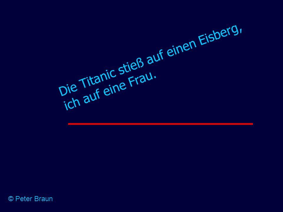 Die Titanic stieß auf einen Eisberg, ich auf eine Frau. © Peter Braun