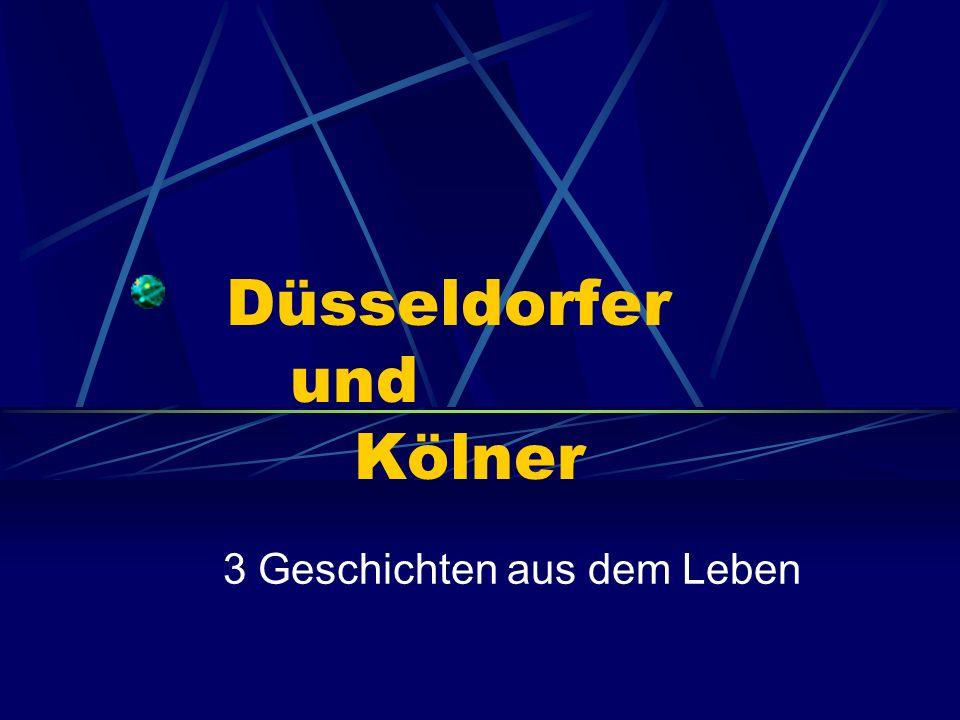 Düsseldorfer und Kölner 3 Geschichten aus dem Leben