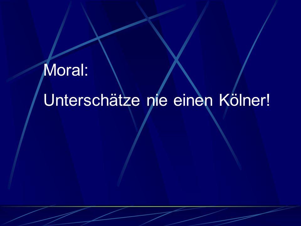Moral: Unterschätze nie einen Kölner!