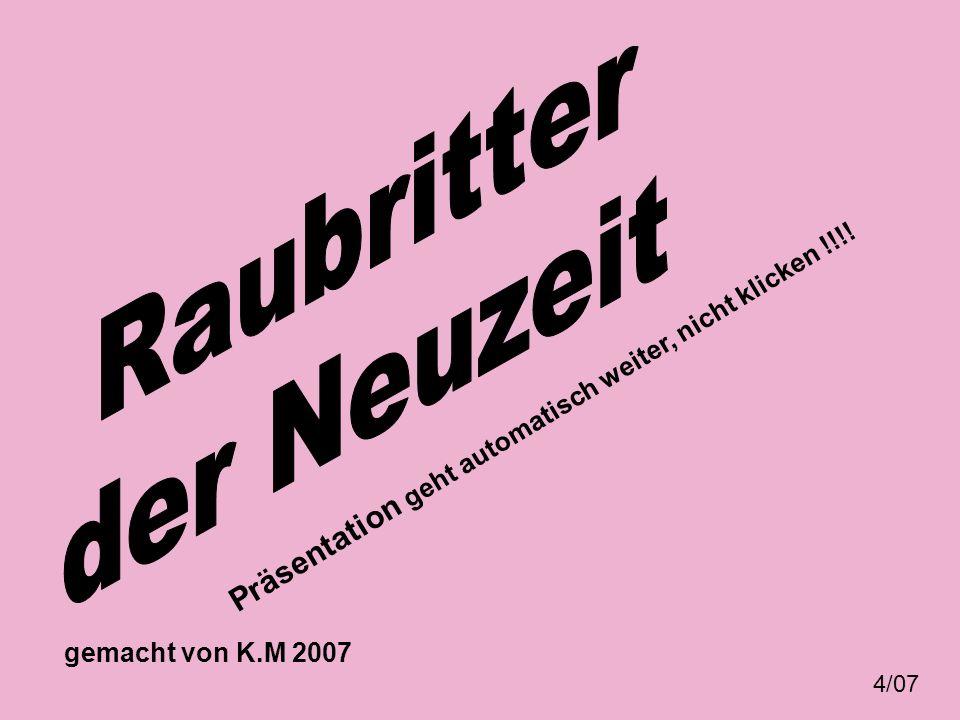 gemacht von K.M 2007 4/07 Präsentation geht automatisch weiter, nicht klicken !!!!