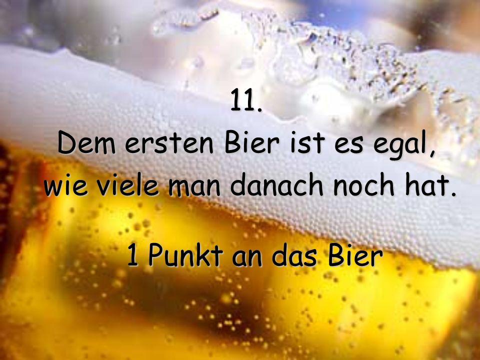 10. In den meisten Ländern ist Bier besteuert. 1 Punkt an die Frau