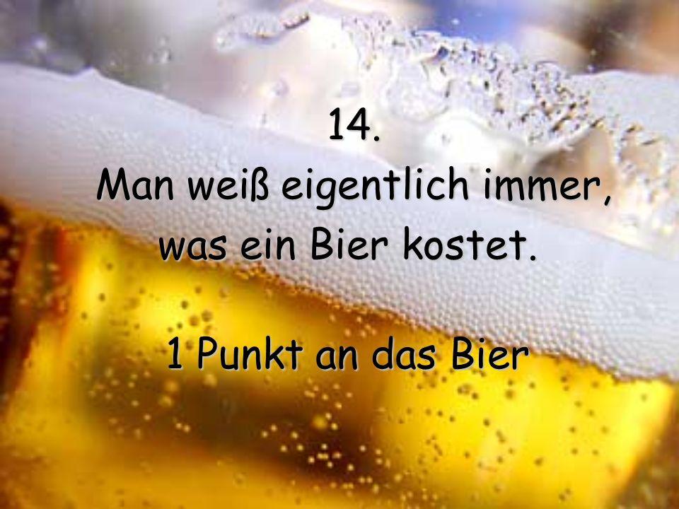 13. Wenn man Bier schüttelt, schäumt es und wird aufgewühlt, aber wird sich wieder aufgewühlt, aber wird sich wieder beruhigen. 1 Punkt an das Bier