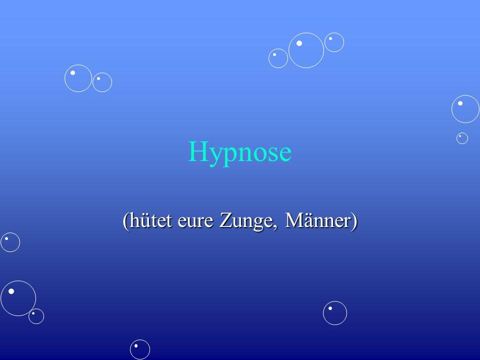 Hypnose (hütet eure Zunge, Männer)