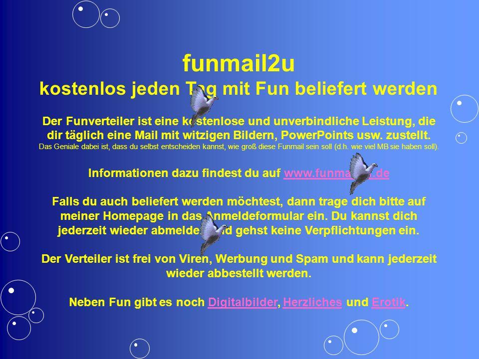 funmail2u kostenlos jeden Tag mit Fun beliefert werden Der Funverteiler ist eine kostenlose und unverbindliche Leistung, die dir täglich eine Mail mit