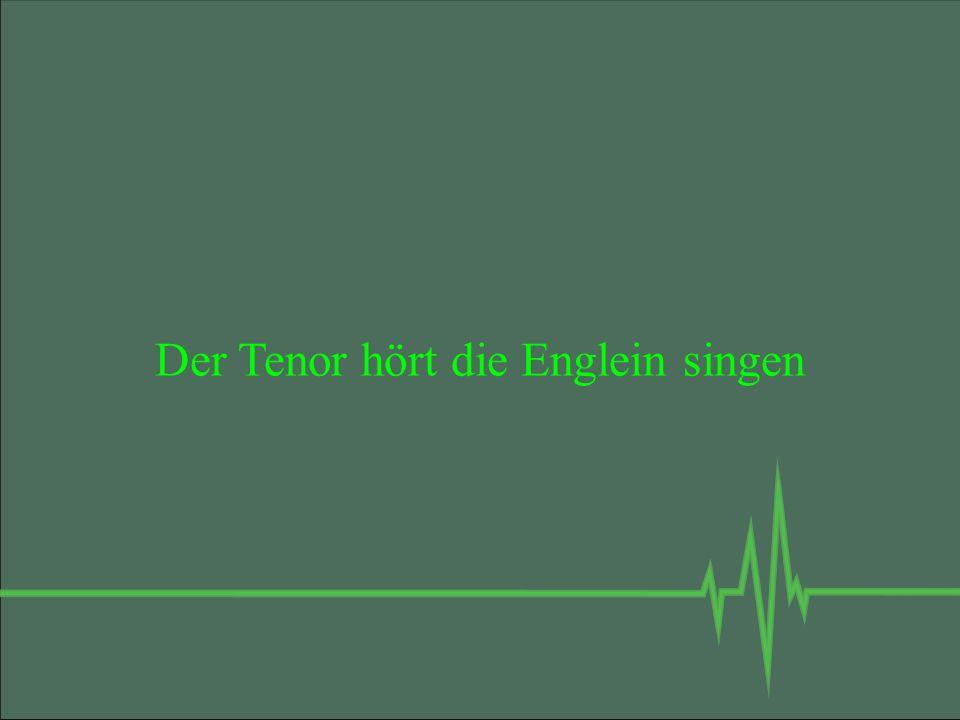 Der Tenor hört die Englein singen