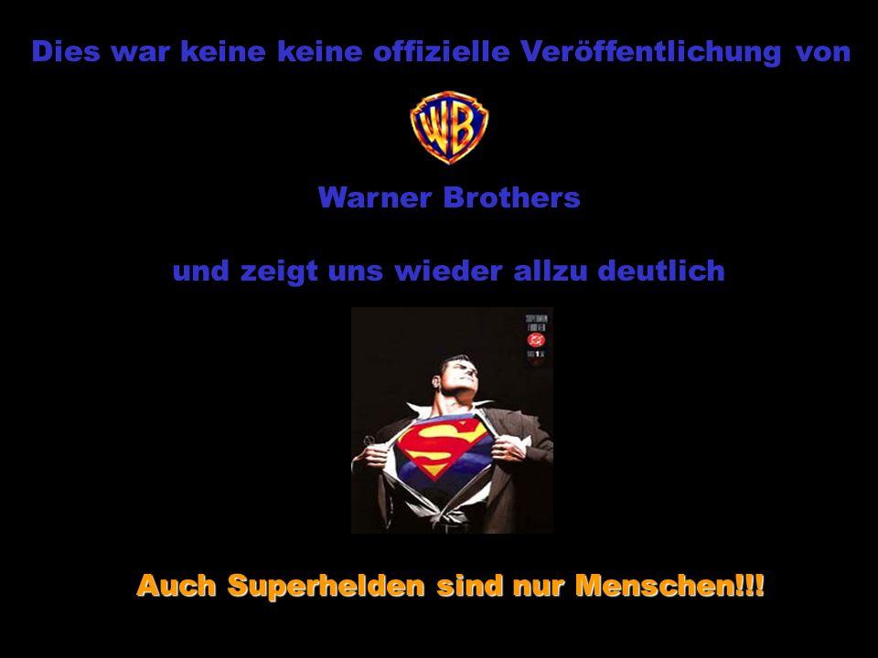 Dies war keine keine offizielle Veröffentlichung von Warner Brothers und zeigt uns wieder allzu deutlich Auch Superhelden sind nur Menschen!!!