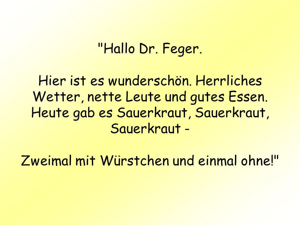 Hallo Dr. Feger. Hier ist es wunderschön. Herrliches Wetter, nette Leute und gutes Essen.