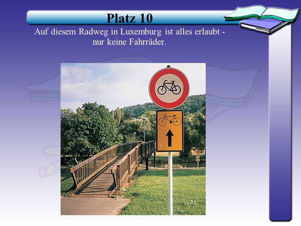 Platz 11 Als Fußgänger sollte man die Gelegenheit, diesen Weg in Österreich zu benutzen, schnell ergreifen. Könnte ja sein, dass man es sich wieder an