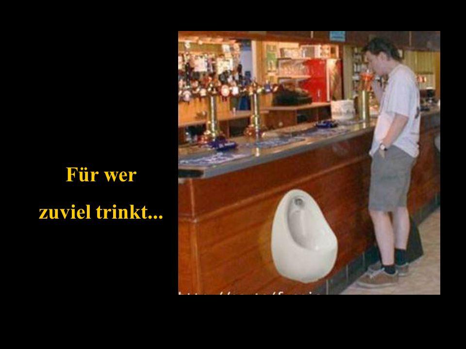 Für wer zuviel trinkt...