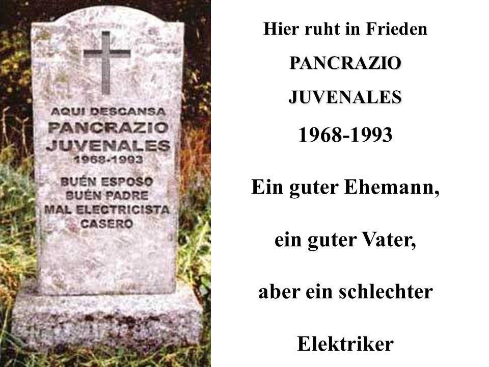 Hier ruht in FriedenPANCRAZIOJUVENALES 1968-1993 Ein guter Ehemann, ein guter Vater, aber ein schlechter Elektriker