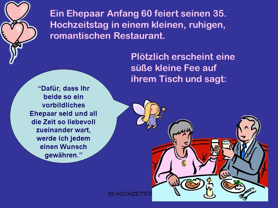 35 HOCHZEITSTAG.PPS Ein Ehepaar Anfang 60 feiert seinen 35. Hochzeitstag in einem kleinen, ruhigen, romantischen Restaurant. Plötzlich erscheint eine