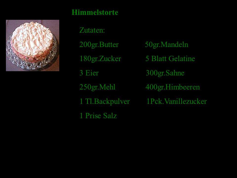 Himmelstorte Zutaten: 200gr.Butter 50gr.Mandeln 180gr.Zucker 5 Blatt Gelatine 3 Eier 300gr.Sahne 250gr.Mehl 400gr.Himbeeren 1 Tl.Backpulver 1Pck.Vanillezucker 1 Prise Salz
