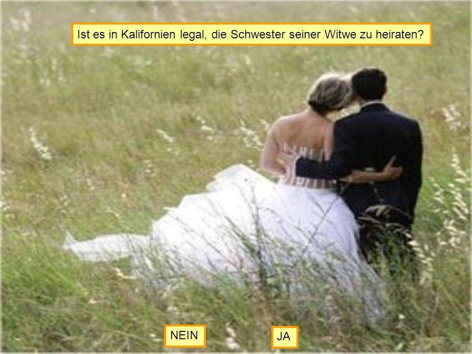 Ist es in Kalifornien legal, die Schwester seiner Witwe zu heiraten? NEIN JA