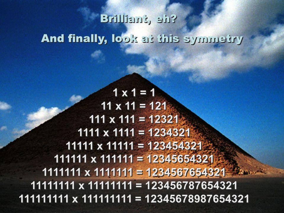 9 x 9 + 7 = 88 98 x 9 + 6 = 888 987 x 9 + 5 = 8888 9876 x 9 + 4 = 88888 98765 x 9 + 3 = 888888 987654 x 9 + 2 = 8888888 9876543 x 9 + 1 = 88888888 987