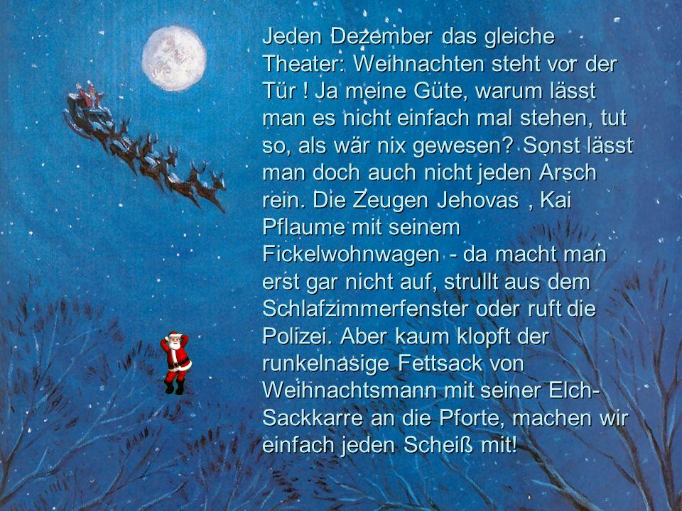 Jeden Dezember das gleiche Theater: Weihnachten steht vor der Tür .