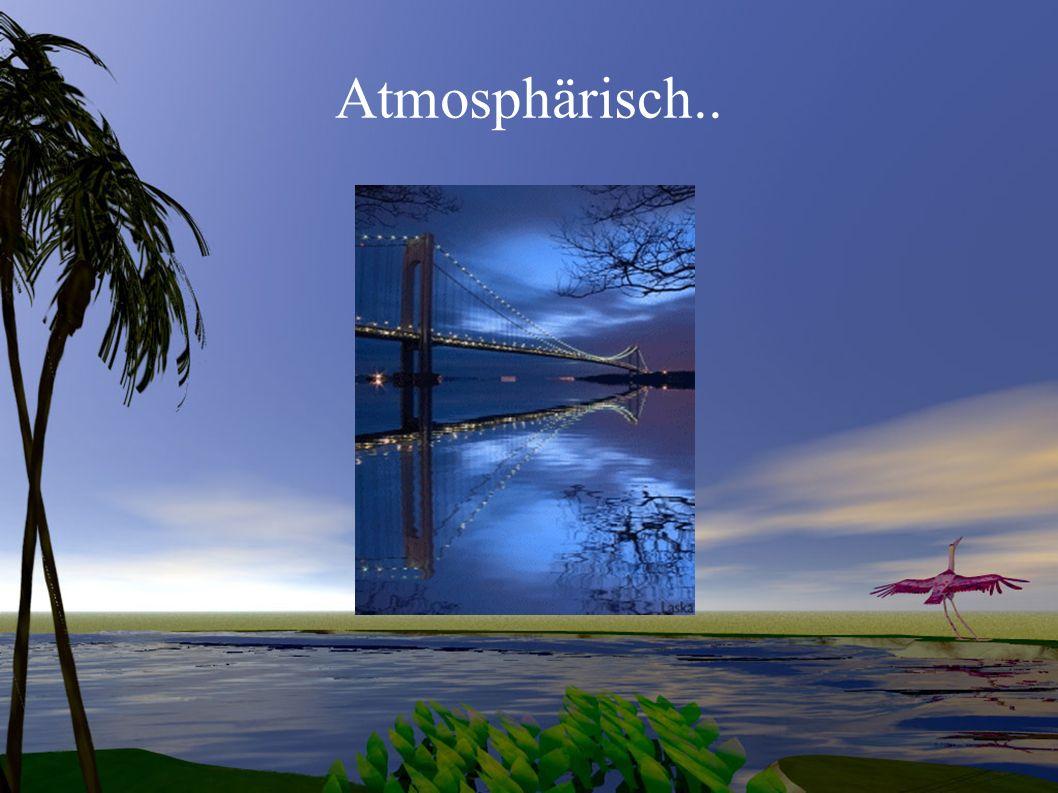 Atmosphärisch..