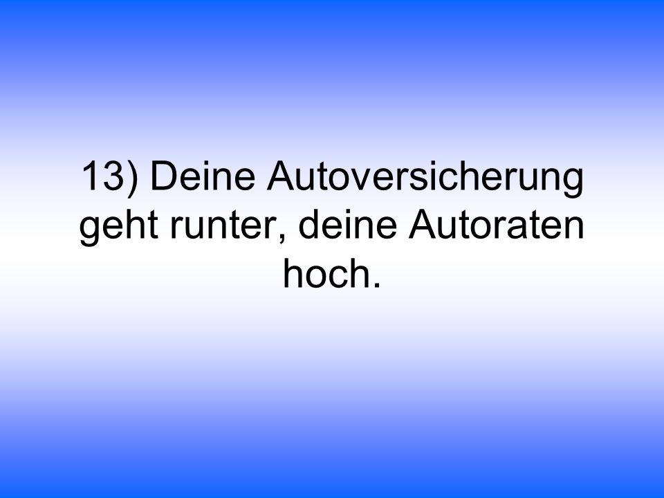 13) Deine Autoversicherung geht runter, deine Autoraten hoch.