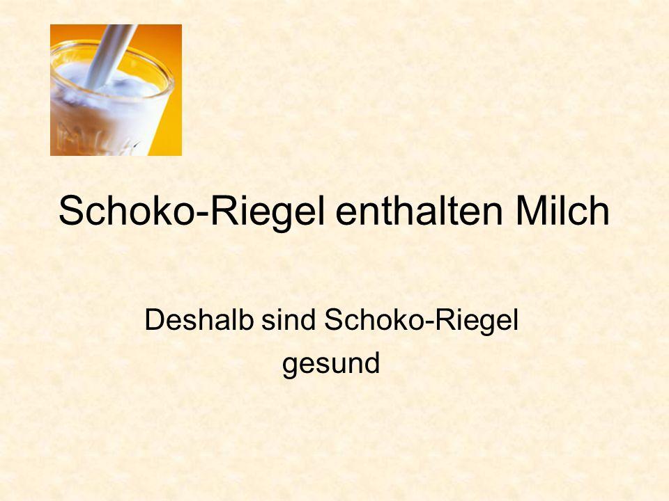 Schoko-Riegel enthalten Milch Deshalb sind Schoko-Riegel gesund