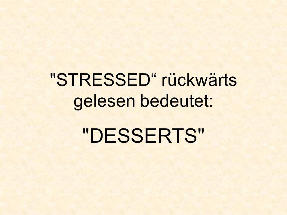 STRESSED rückwärts gelesen bedeutet: DESSERTS