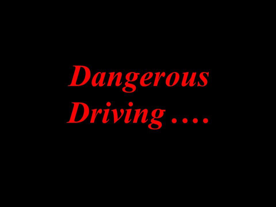 Dangerous Driving.…