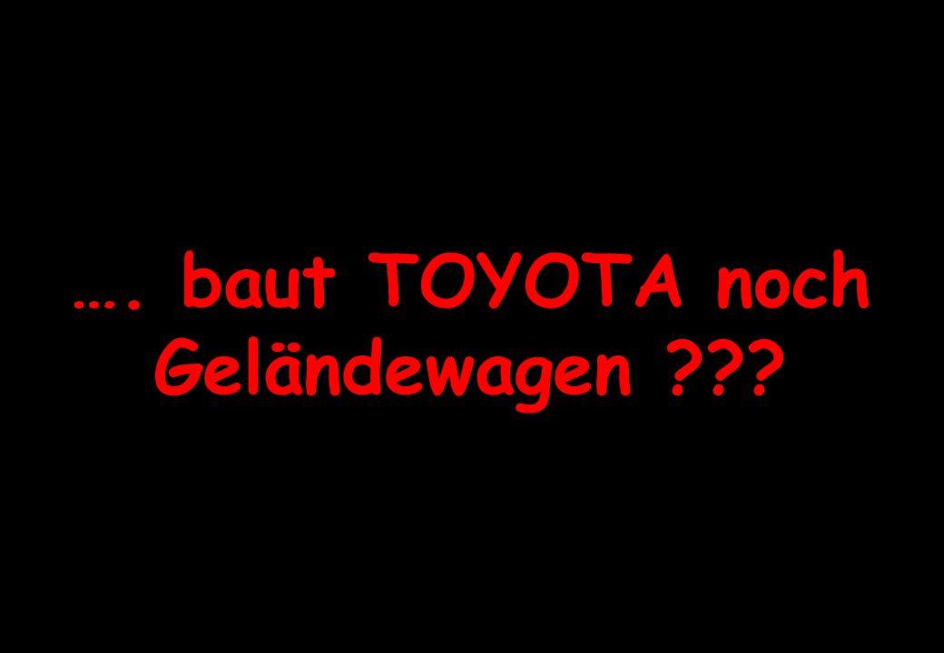 …. baut TOYOTA noch Geländewagen ???