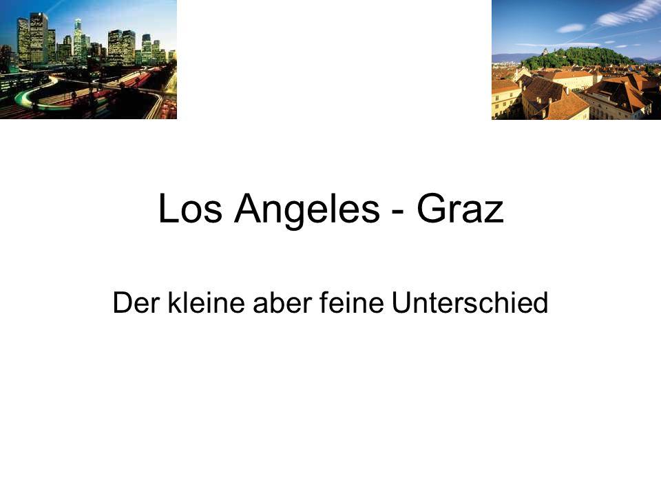 Los Angeles - Graz Der kleine aber feine Unterschied