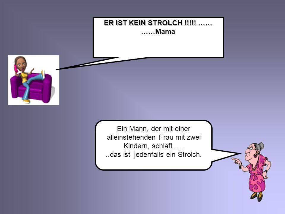 ER IST KEIN STROLCH !!!!.…… ER IST KEIN STROLCH !!!!.
