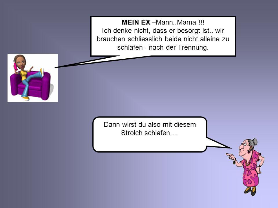 MEIN EX MEIN EX –Mann..Mama !!.Ich denke nicht, dass er besorgt ist..