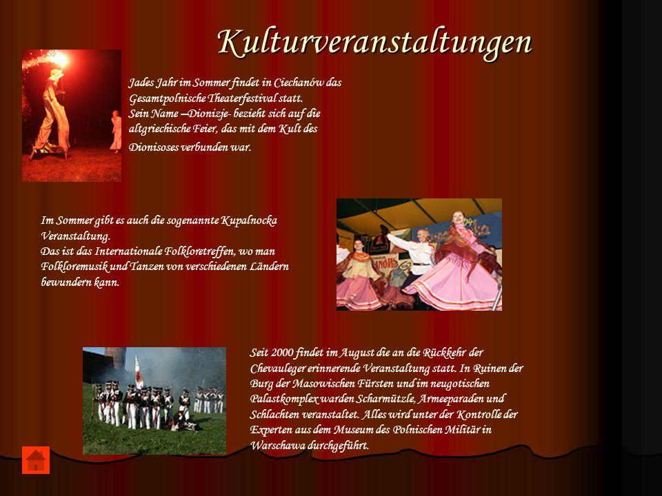 Kulturveranstaltungen Jades Jahr im Sommer findet in Ciechanów das Gesamtpolnische Theaterfestival statt. Sein Name –Dionizje- bezieht sich auf die al