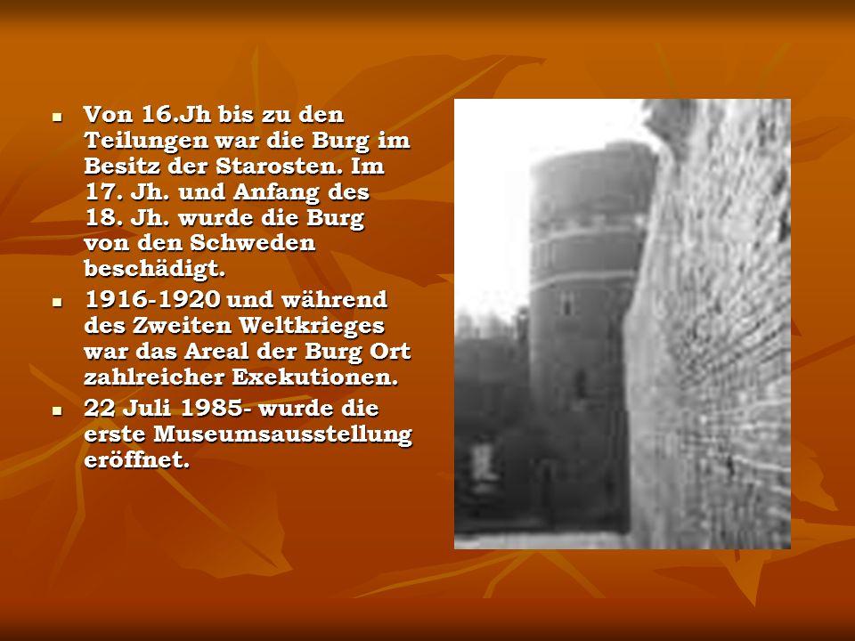 Von 16.Jh bis zu den Teilungen war die Burg im Besitz der Starosten.