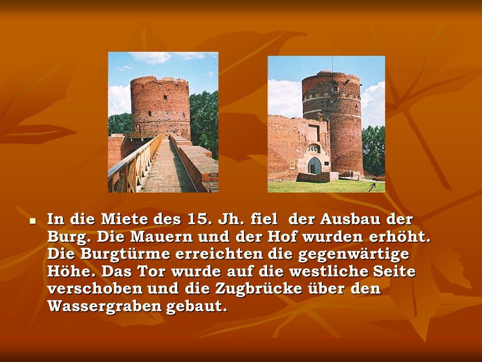 In die Miete des 15.Jh. fiel der Ausbau der Burg.