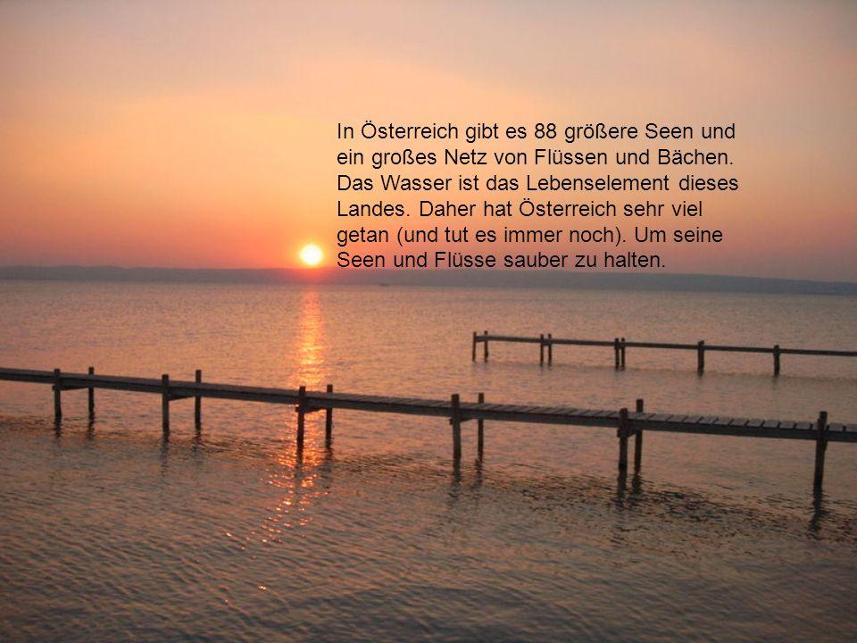In Österreich gibt es 88 größere Seen und ein großes Netz von Flüssen und Bächen.