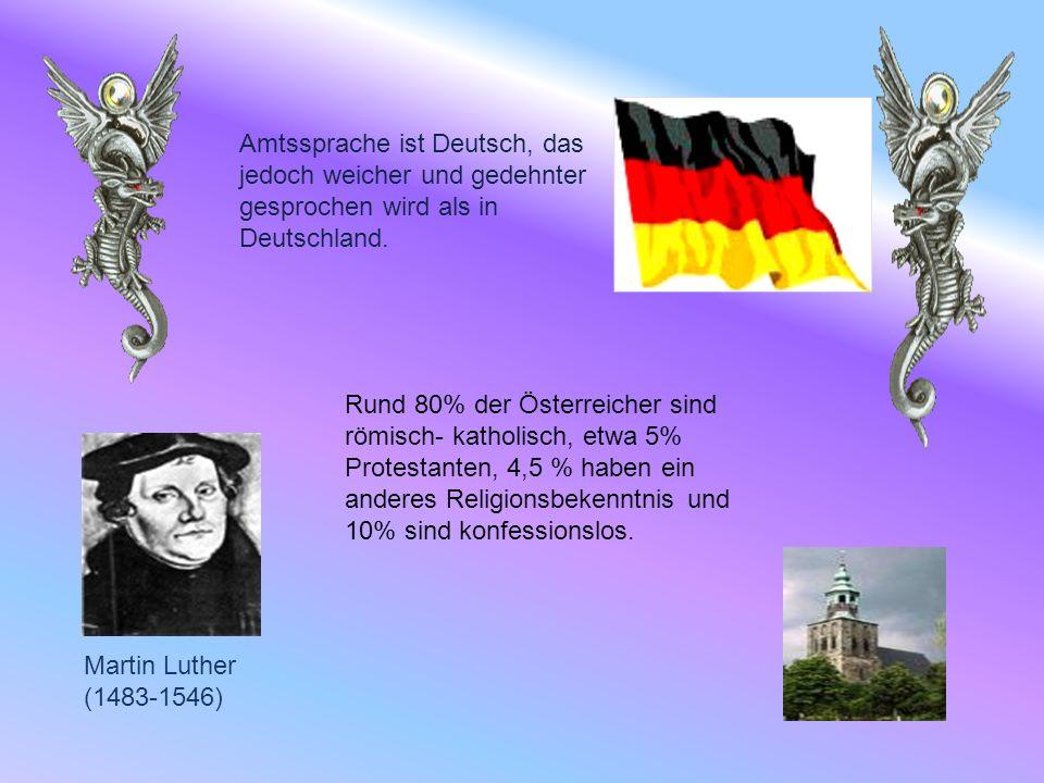 Martin Luther (1483-1546) Amtssprache ist Deutsch, das jedoch weicher und gedehnter gesprochen wird als in Deutschland.
