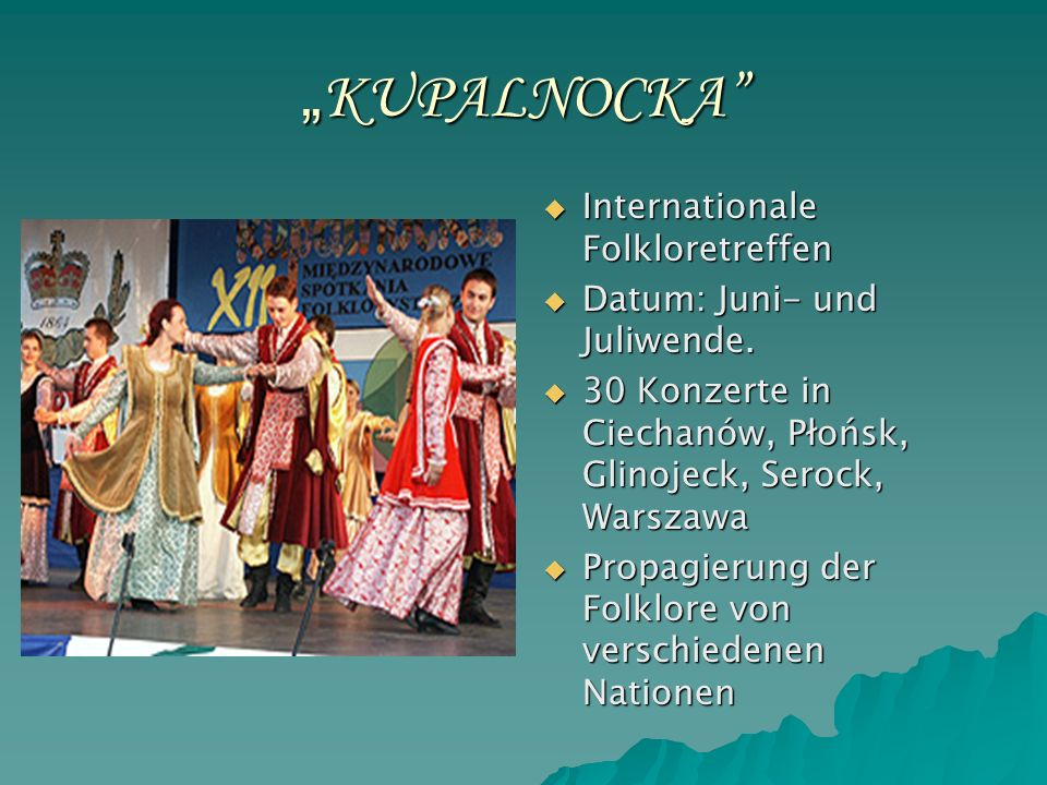 KUPALNOCKA KUPALNOCKA Internationale Folkloretreffen Internationale Folkloretreffen Datum: Juni- und Juliwende.