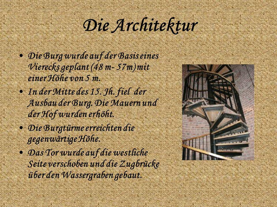Die Architektur Die Burg wurde auf der Basis eines Vierecks geplant (48 m- 57m) mit einer Höhe von 5 m.