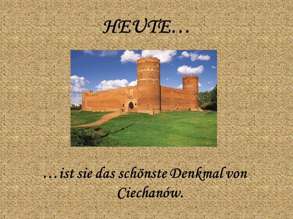 HEUTE… …ist sie das schönste Denkmal von Ciechanów.