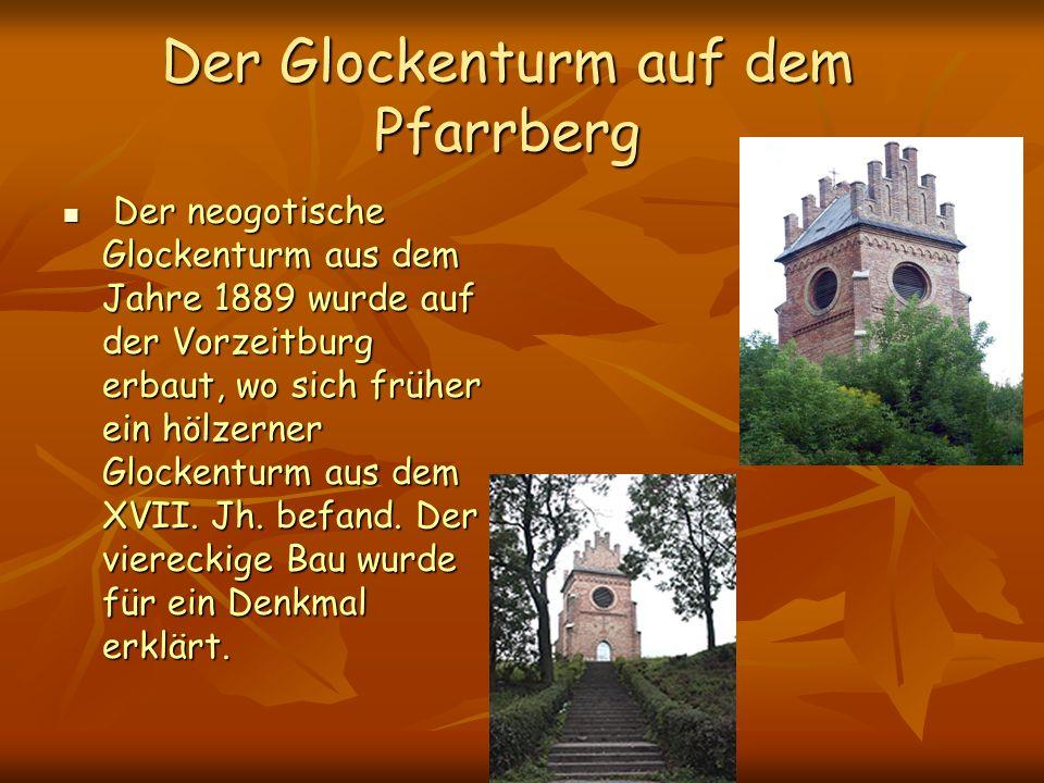Der Glockenturm auf dem Pfarrberg Der neogotische Glockenturm aus dem Jahre 1889 wurde auf der Vorzeitburg erbaut, wo sich früher ein hölzerner Glockenturm aus dem XVII.