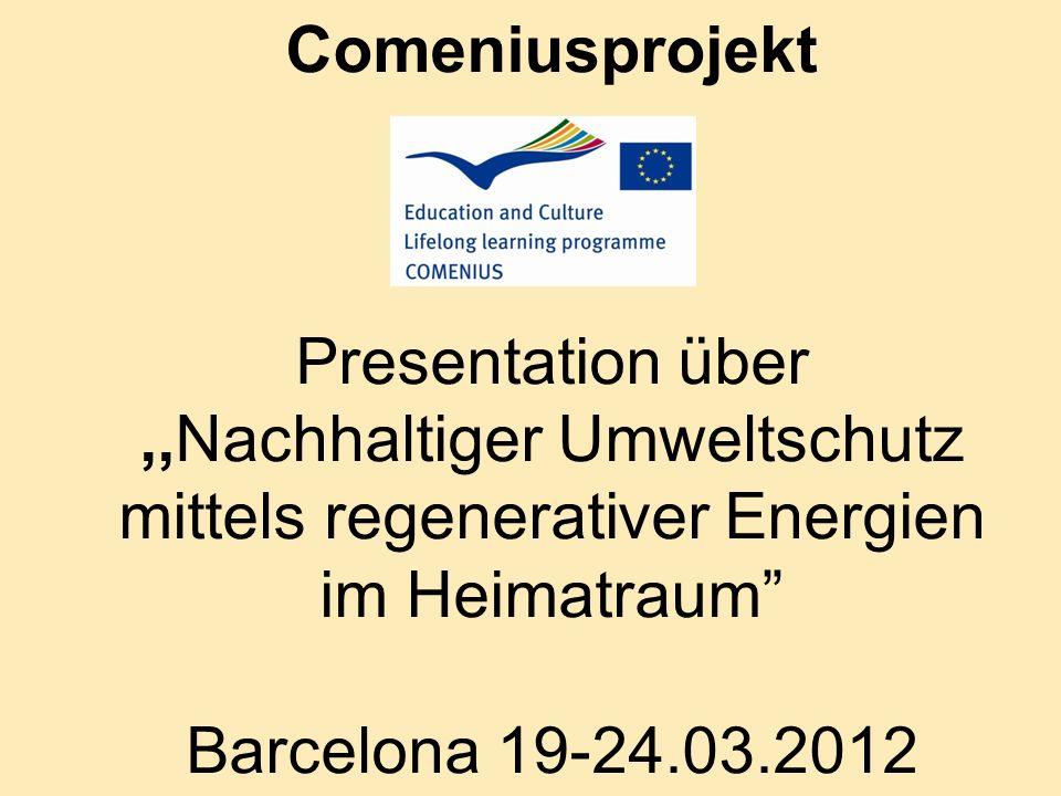 Comeniusprojekt Presentation über,,Nachhaltiger Umweltschutz mittels regenerativer Energien im Heimatraum Barcelona 19-24.03.2012